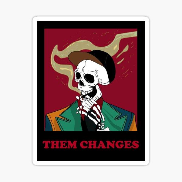Them Changes Sticker