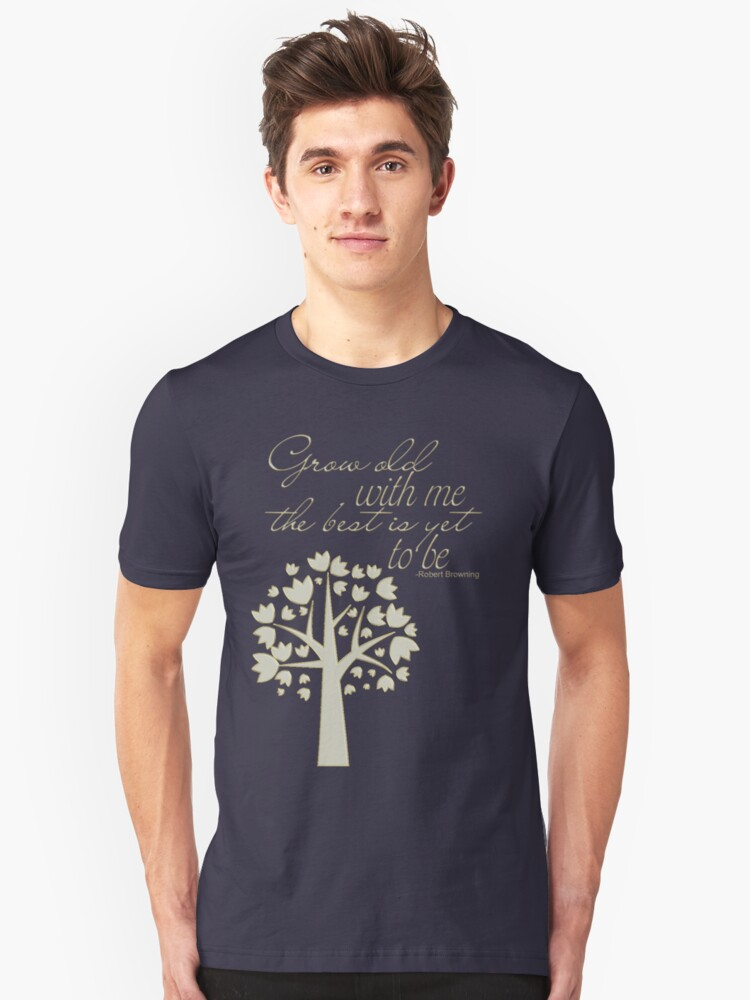 Grow Old with Me Unisex T-Shirt Front