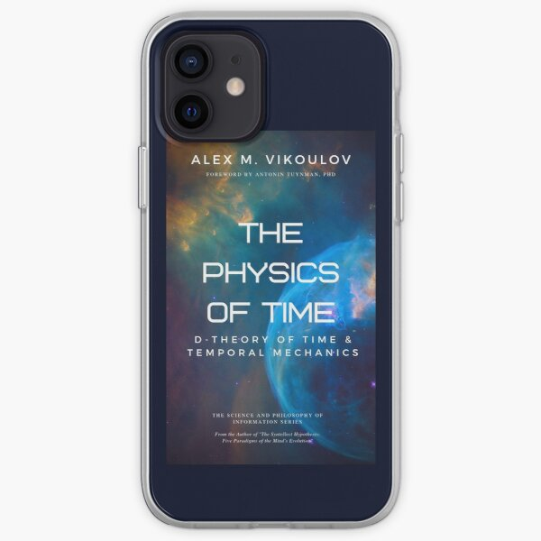 The Physics of Time: D-Theory of Time & Temporal Mechanics by Alex M. Vikoulov iPhone Soft Case