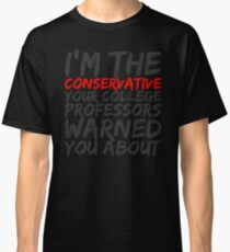 Conservative Warning Classic T-Shirt