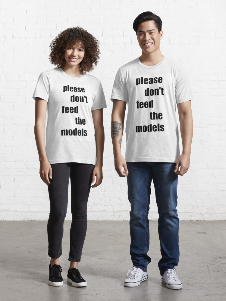 """please don't feed the models"""" T-shirt by coquillage   Redbubble"""