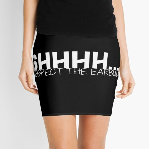 Shhhh Respect the Earbuds Silly Rude Funny gift Mini Skirt