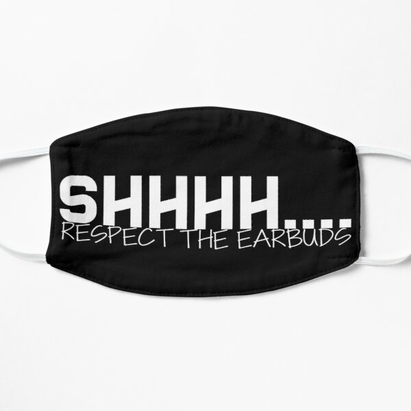 Shhhh Respect the Earbuds Silly Rude Funny gift Mask