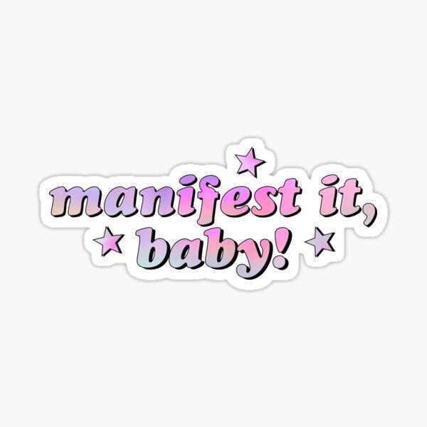 Manifest it, baby! Sticker