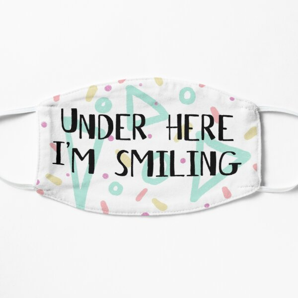 Under Here I'm Smiling mask Flat Mask