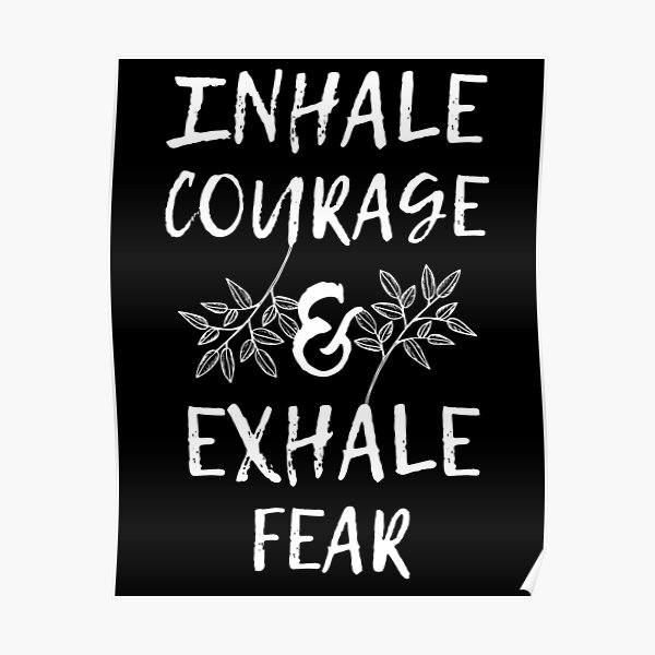 Inhale Courage & Exhale Fear Poster