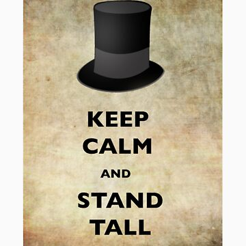 Keep Calm and Stand Tall like Lincoln by Trippydesigns