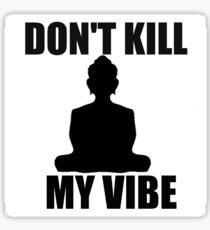 Don't Kill My Vibe Sticker