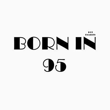 born in 95 by hotproperty