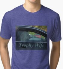 Trophy Wife Tri-blend T-Shirt