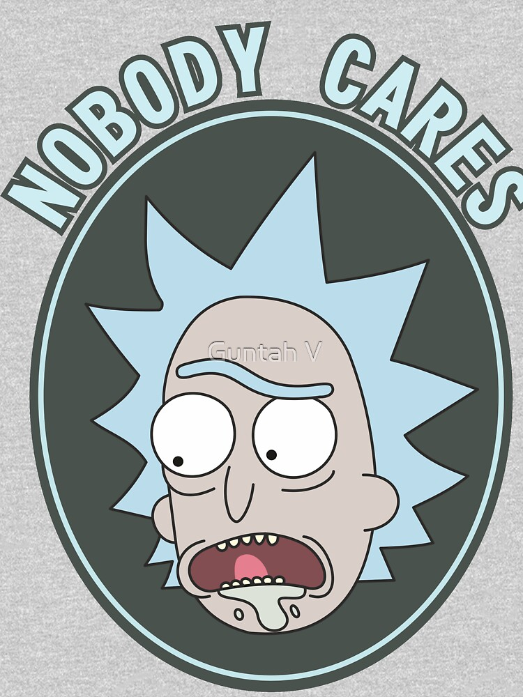 Rick and Morty - Nobody cares! quote by gut2000