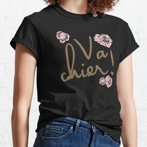 Va Chier! Classic T-Shirt