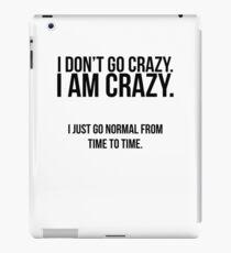 I don't go crazy, I am crazy iPad Case/Skin