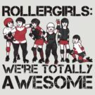 Rollergirls: WE'RE TOTALLY AWESOME by J M