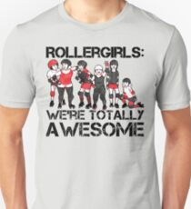 Rollergirls: WE'RE TOTALLY AWESOME Unisex T-Shirt