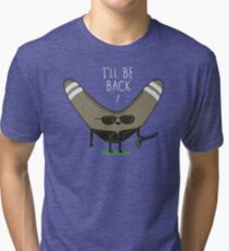 I'll be Back Tri-blend T-Shirt