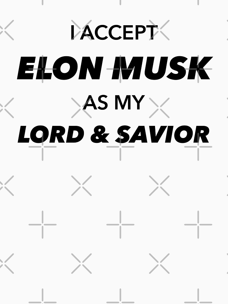 I Accept Elon Musk as my Lord and Savior by lurchmerch