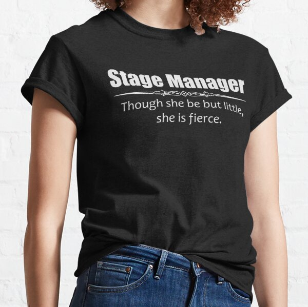 Stage Manager Gifts for Women - Though She Be But Little She Is Fierce Shakespeare Quote Funny Theater Gift Ideas for Theatre Stage Managers & Assistant Classic T-Shirt