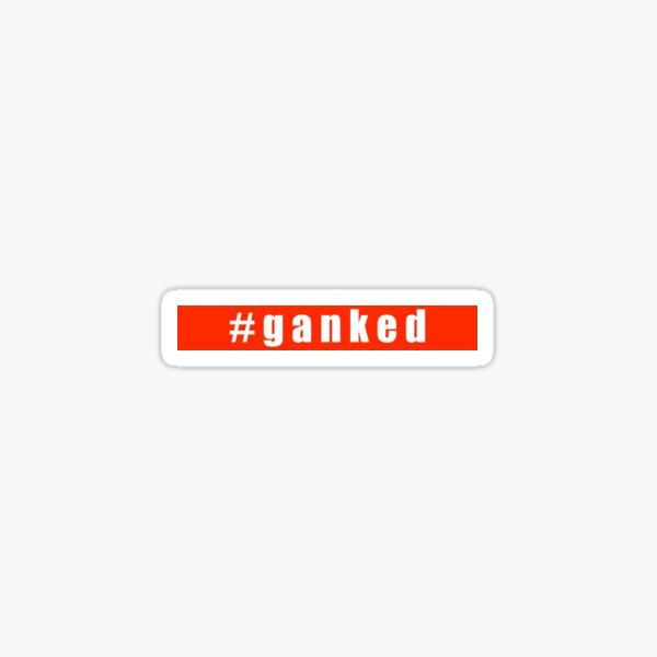 #ganked Sticker