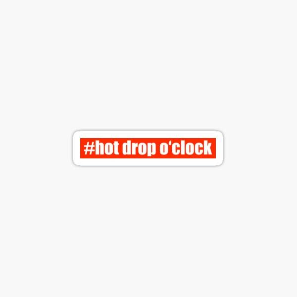 # hot drop o'clock Sticker