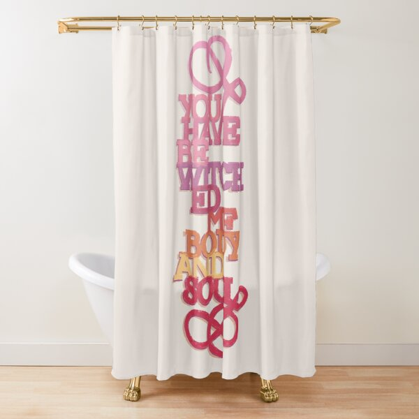 You Have Bewitched Me Body And Soul Shower Curtain