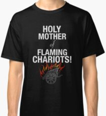 Holy Flaming Chariots! Classic T-Shirt