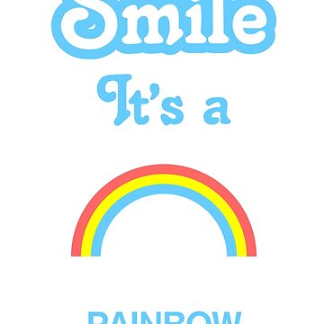 Smile it's a RAINBOW by SmileitsaShirt