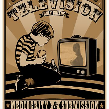 Television Only Breeds Mediocrity & Submission by mrproperganda