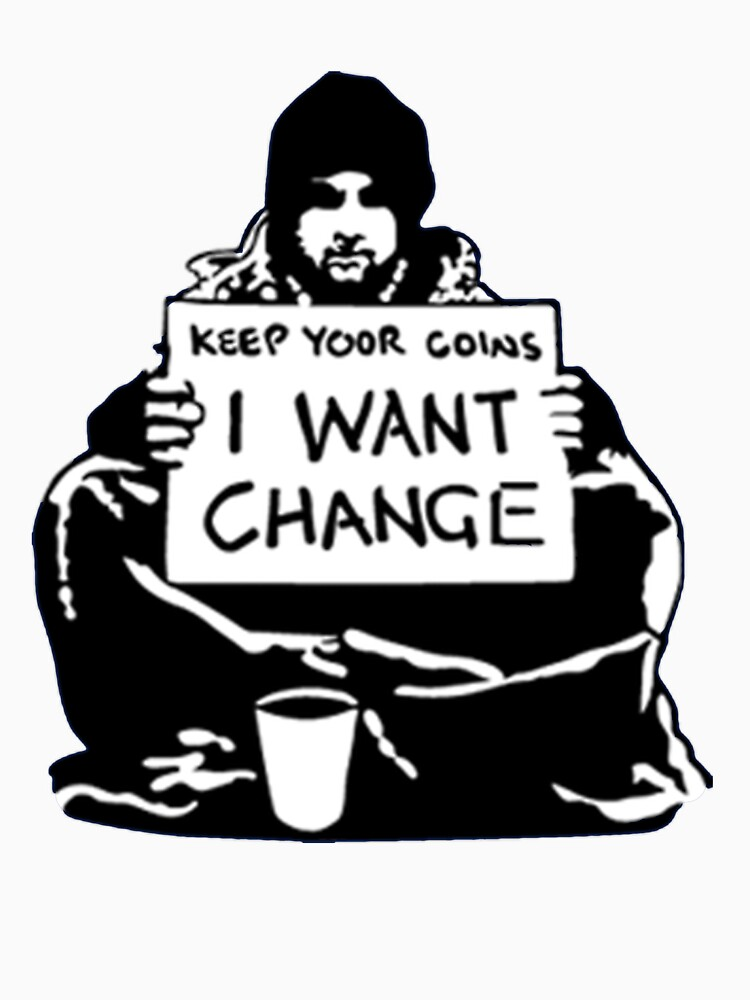 Banksy Keep Your Coins, I Want Change! by ThatMerchStore