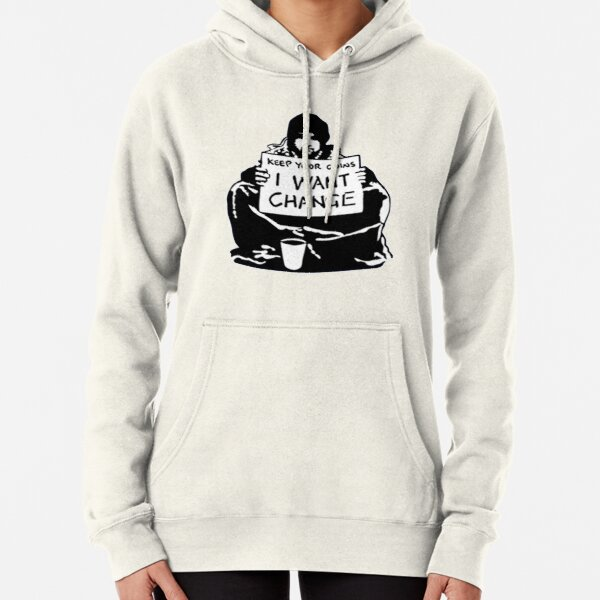 Banksy Keep Your Coins, I Want Change! Pullover Hoodie