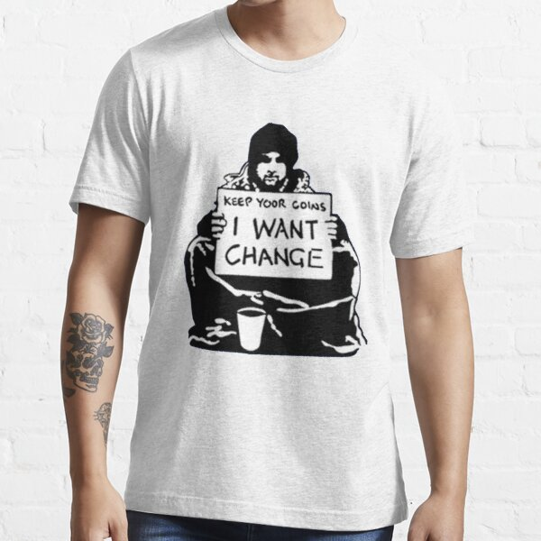 Banksy Keep Your Coins, I Want Change! Essential T-Shirt
