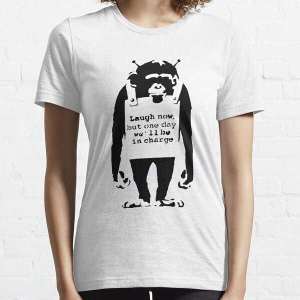 Banksy monkey. Laugh Now but one Day We'll Be In Charge! Essential T-Shirt