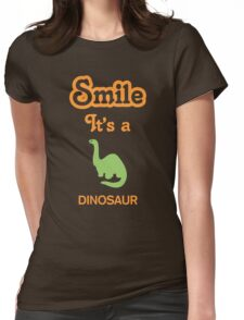 Smile it's a DINOSAUR Womens Fitted T-Shirt