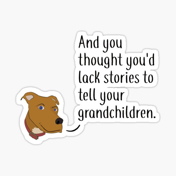 And You Thought You Would Lack Stories Sticker