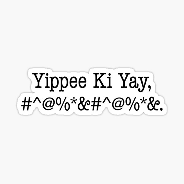 Yippee Ki Yay, #^@%*&#^@%*&. Sticker