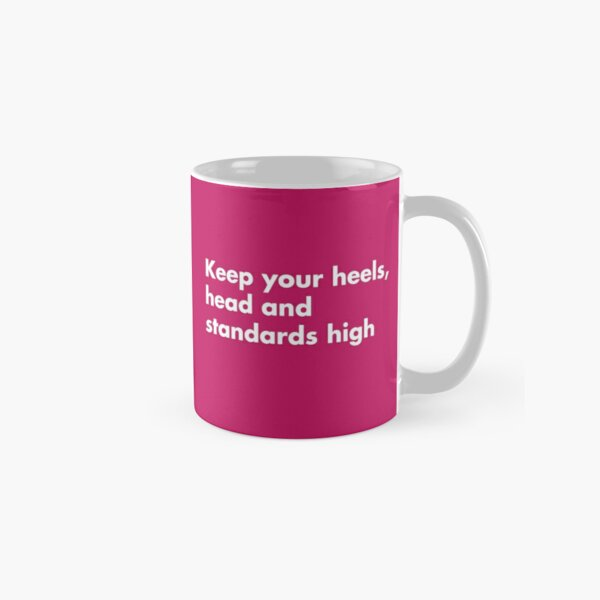 Keep your heels, head and standards high Classic Mug