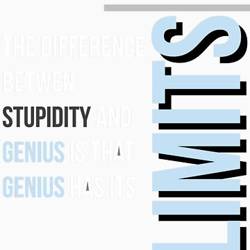 """The Difference between Genius and Stupidity"" by Benners"