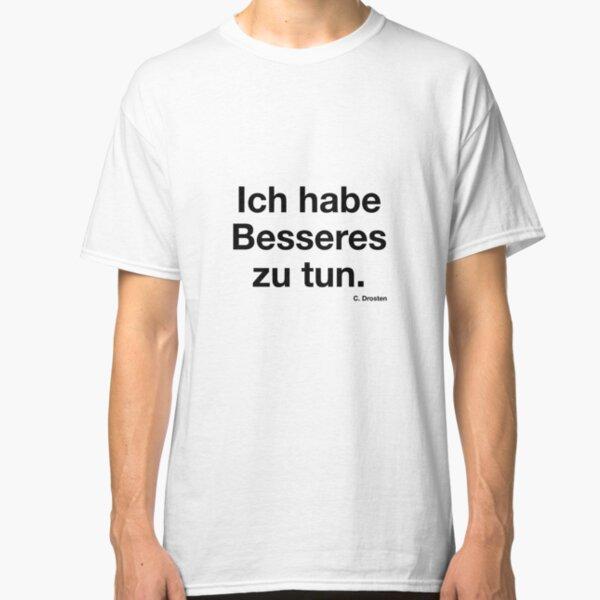 """""""Ich habe besseres zu tun"""" - Christian Drosten Classic T-Shirt"""