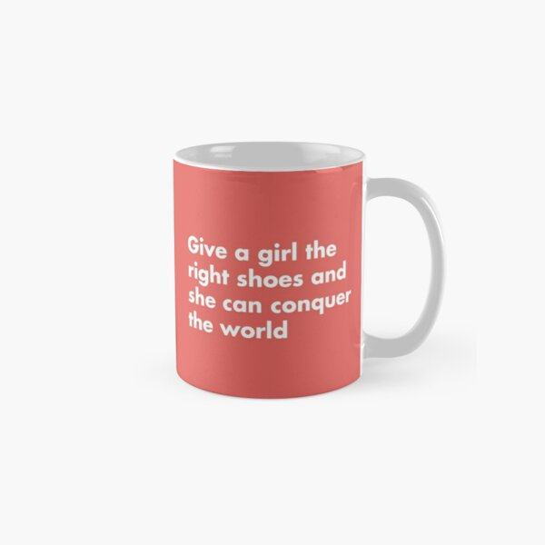 Give a girl the right shoes and she can conquer the world! Classic Mug