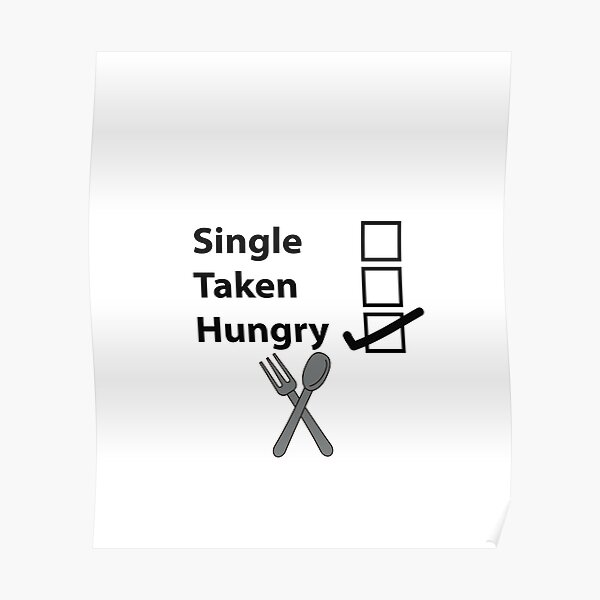 single taken hungry funny t-shirt Poster