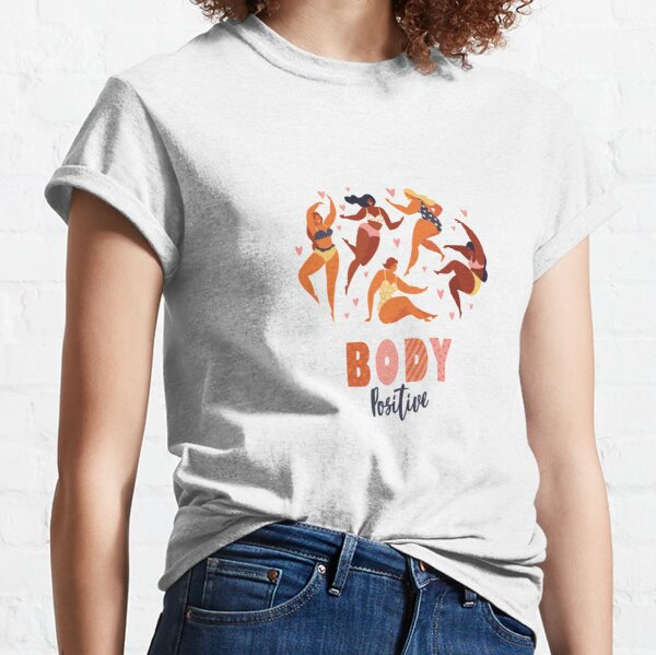 Body positive love your body  Classic T-Shirt