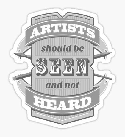 Artists Should Be Seen and Not Heard Sticker
