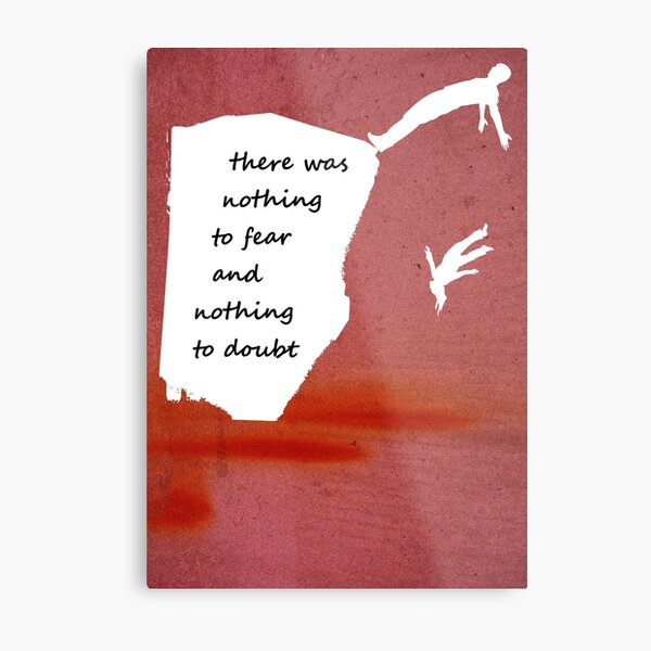 """""""There was nothing to fear and nothing to doubt"""" - Radiohead - light Metal Print"""