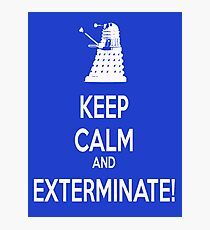 Keep Calm and Exterminate! Photographic Print