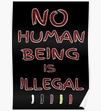 No Human Being is Illegal(Black)  Poster
