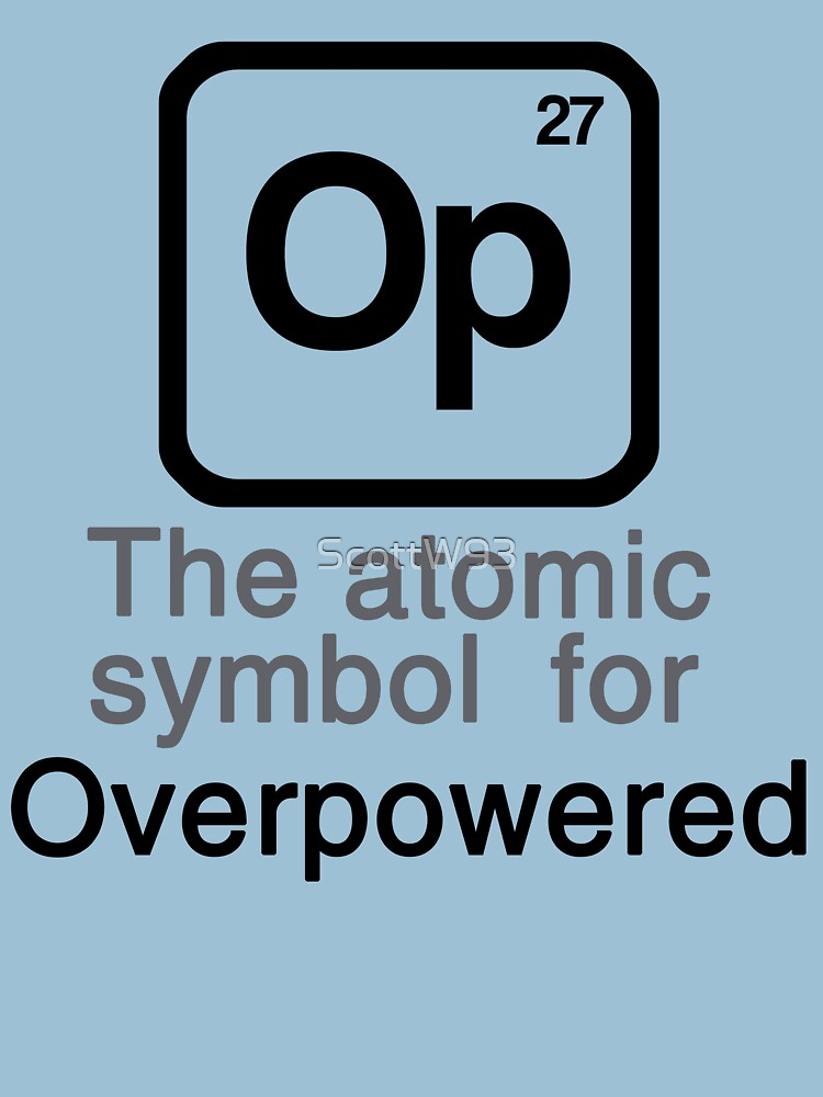 Op The Atomic Symbol For Overpowered Unisex T Shirt By Scottw93