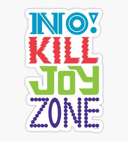 No KILL JOY zone Sticker