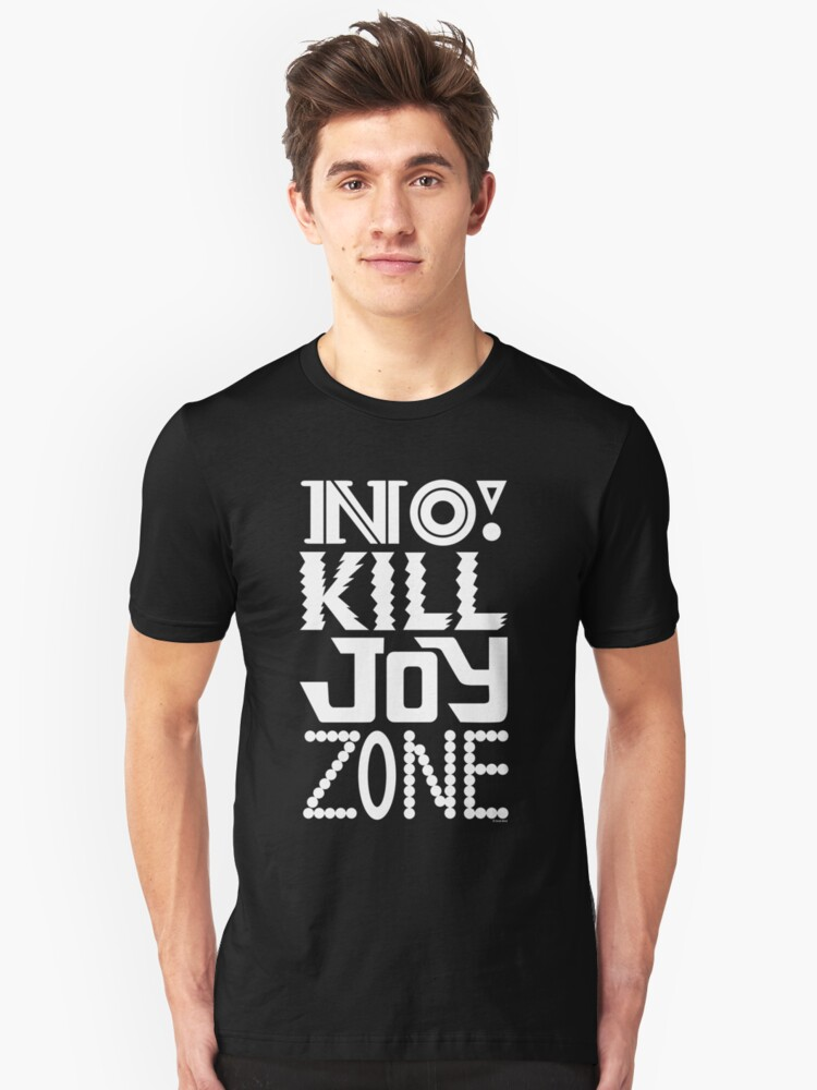 No KILL JOY zone on black Unisex T-Shirt Front