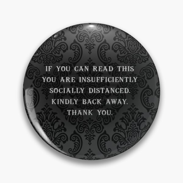 If You Can Read This, You Are Insufficiently Socially Distanced Pin