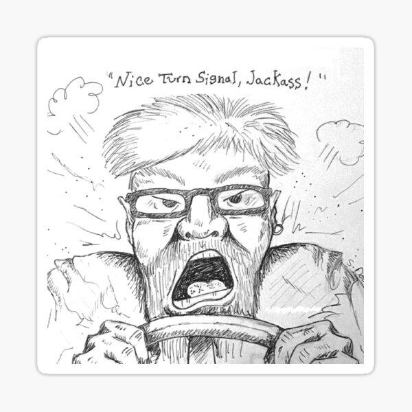 """Nice Turn Signal, Jackass!"" Sticker"
